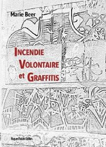 Incendie Volontaire et Graffitis - Marie Beer
